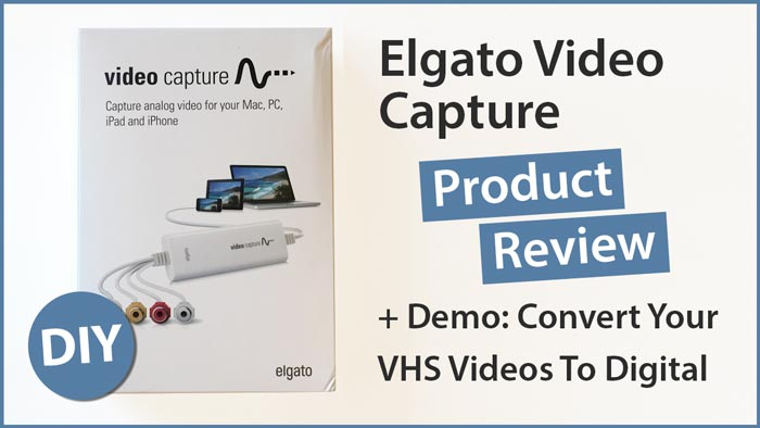 Digitize Your Home Movies: Elgato Video  Capture Review and Demo