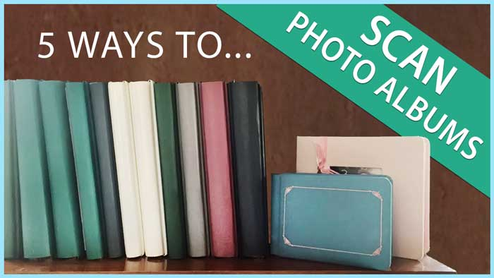 5 Ways To Scan Old Photo Albums