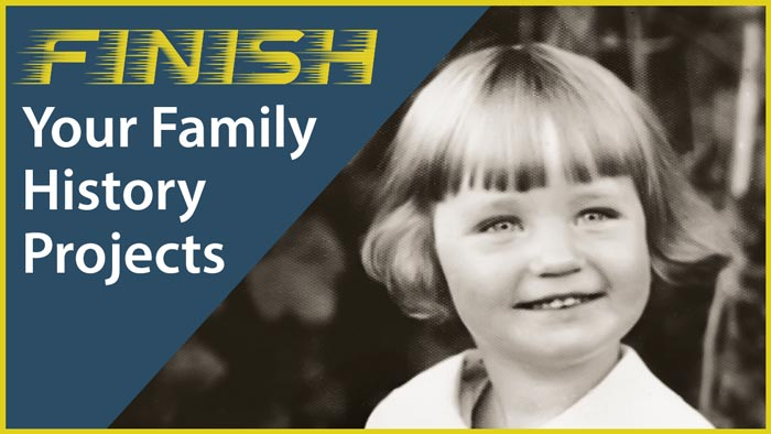 FINISH Your Family History Projects